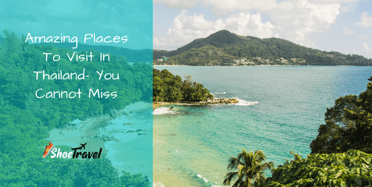Amazing Places To Visit In Thailand – You Cannot Miss
