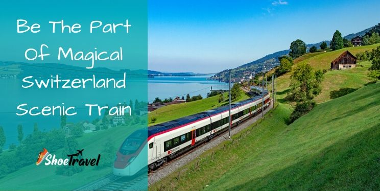 Be The Part Of Magical Switzerland Scenic Train