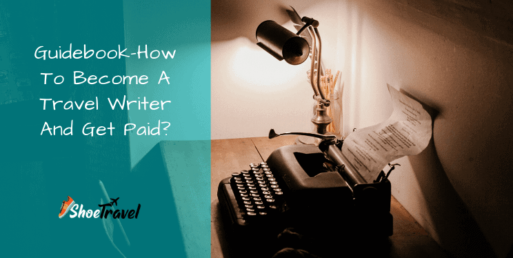 Guidebook – How To Become A Travel Writer And Get Paid?