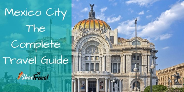 Mexico City - The Complete Travel Guide
