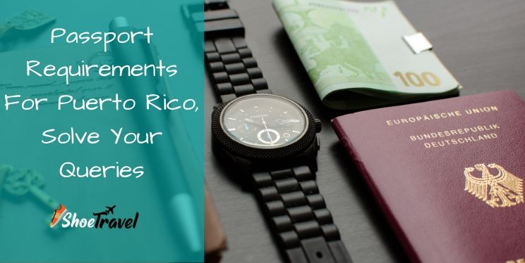 Passport Requirements For Puerto Rico | Solve Your Queries