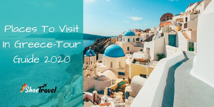 Places To Visit In Greece-Tour Guide 2020