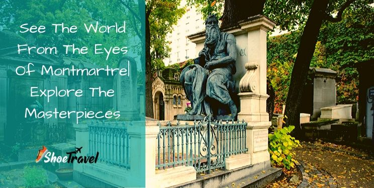 See The World From The Eyes Of Montmartre | Explore The Masterpieces