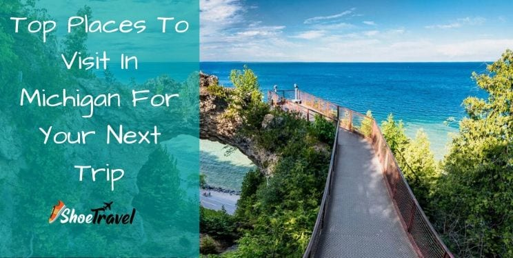 Top Places To Visit In Michigan For Your Next Trip
